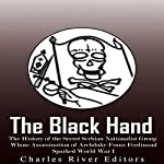 The Black Hand: The History of the Secret Serbian Nationalist Group Whose Assassination of Archduke Franz Ferdinand Sparked World War I | Charles River Editors