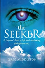 The Seeker - A Laymans Path to Spiritual Awakening (Enlightenment) Kindle Edition