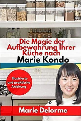 Die Magie der Aufbewahrung Ihrer Küche nach Marie Kondo ...