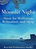Moonlit Night - Music for Meditation, Relaxation, and Sleep
