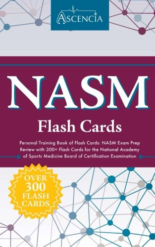 (NASM Personal Training Book of Flash Cards: NASM Exam Prep Review with 300+ Flash Cards for the National Academy of Sports Medicine Board of Certification Examination)