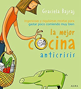 La mejor cocina anticrisis (Spanish Edition) by [Bajraj, Graciela]