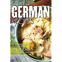 German Recipes: A Complete Cookbook of German Culinary Ideas!