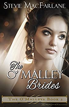 The O'Malley Brides (The O'Malleys Book 3) by [MacFarlane, Stevie]
