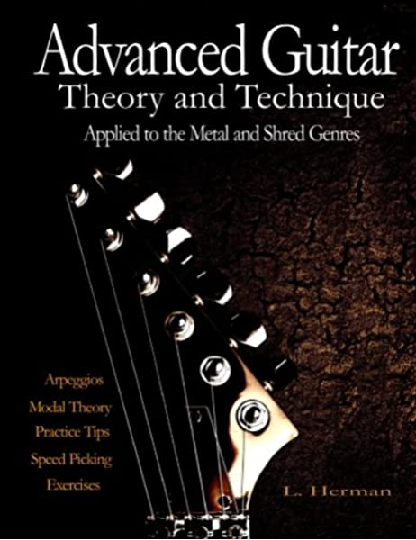 Advanced Guitar Theory and Technique Applied to the Metal and ...