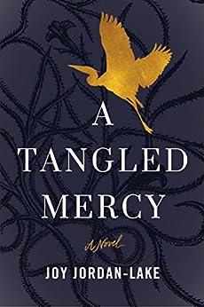 A Tangled Mercy: A Novel by [Jordan-Lake, Joy]
