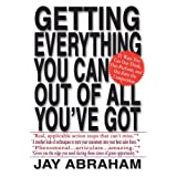 Getting Everything You Can Out of All You've Got: 21 Ways You Can Out-Think, Out-Perform, and Out-Earn the Competition ~ Jay Abraham
