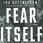 Fear Itself: The New Deal and the Origins of Our Time | Ira Katznelson
