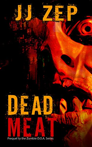 Dead Meat: Prequel to the Zombie D.O.A. Series (Dead Meat)