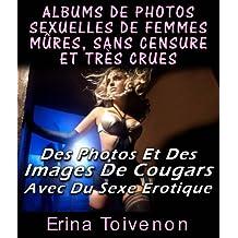 Albums De Photos Sexuelles De Femmes Mûres, Sans Censure Et Très Crues Des Photos Et Des Images De Cougars Avec Du Sexe Erotique (French Edition)