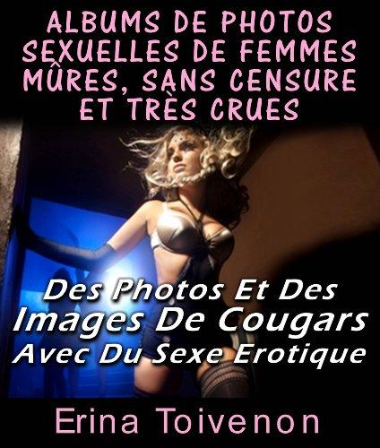 Albums De Photos Sexuelles De Femmes Mûres, Sans Censure Et Très Crues Des Photos Et Des Images De Cougars Avec Du Sexe Erotique por Erina Toivenon