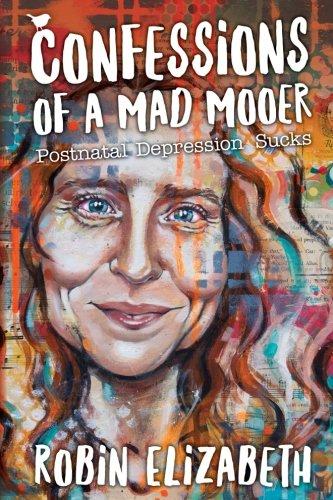 Download Confessions of a Mad Mooer: Postnatal Depression Sucks pdf