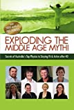 img - for Exploding the Middle Age Myth!: Secrets of Australia's Top Physios to Staying Fit & Active After 40 by Private Practice Marketing Pty Ltd (2010-06-15) book / textbook / text book