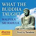 What the Buddha Taught Audiobook by Walpola Sri Rahula Narrated by  Taradasa