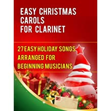 Easy Christmas Carols For Clarinet: 27 Easy Holiday Songs Arranged For Beginning Musicians (Easy Christmas Carols For Concert Band Instruments Book 1)