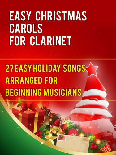 - Easy Christmas Carols For Clarinet: 27 Easy Holiday Songs Arranged For Beginning Musicians (Easy Christmas Carols For Concert Band Instruments Book 1)