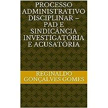 PROCESSO ADMINISTRATIVO DISCIPLINAR – PAD E  SINDICÂNCIA INVESTIGATÓRIA E ACUSATÓRIA (Portuguese Edition)
