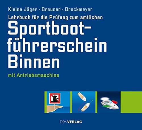 Lehrbuch für die Prüfung zum amtlichen Sportbootführerschein Binnen: mit Antriebsmaschine (gültig ab 1. Mai 2012)