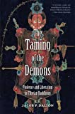 "Jacob Dalton, ""The Taming of the Demons: Violence and Liberation in Tibetan Buddhism"" (Yale University Press, 2011)"