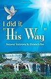 I Did it His Way, Elizabeth Das, 1462072259