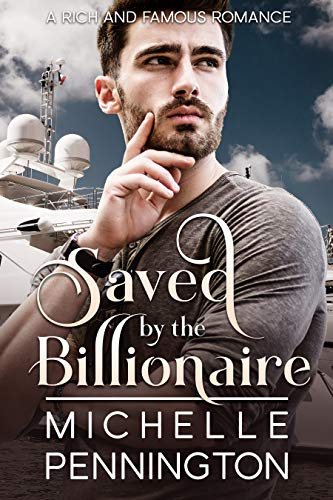 Saved by the Billionaire (Rich and Famous Romance Book 3) by [Pennington, Michelle]