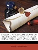 Speech at a Special Court of Proprietors Held at the East India House, 20th of Jan 1858, William Joseph Eastwick, 1179656482