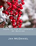 Hope in the Aftermath of Suicide, Jan McDaniel, 1495908704