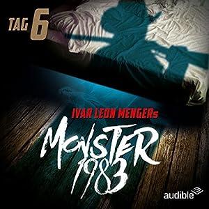 Monster 1983: Tag 6 (Monster 1983, 6) Hörspiel