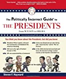 The Politically Incorrect Guide to the Presidents, Steven F. Hayward, 1596987766