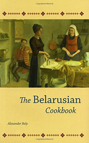 The Belarusian Cookbook (Hippocrene's Cookbook Library) by Alexander Bely