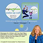 My Worthiness Wake UP Call (TM) Volume 1: Morning Motivating Messages for Teens | Sharon Lechter