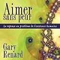 Aimer sans peur: La réponse au problème de l'existence humaine | Livre audio Auteur(s) : Gary Renard Narrateur(s) : Vincent Davy