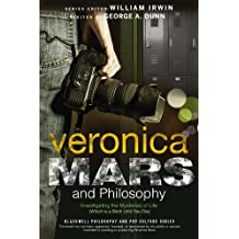 Veronica Mars and Philosophy: Investigating the Mysteries of Life (Which is a Bitch Until You Die) (The Blackwell Philosophy and Pop Culture Series)