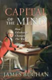 Capital of the Mind: How Edinburgh Changed the World by James Buchan front cover