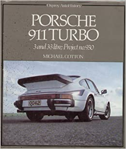 Porsche 911 Turbo - 3 and 3.3 litre; Project no. 930 (Osprey AutoHistory) by Michael Cotton (1981-09-17): Amazon.com: Books