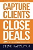 Capture Clients, Close Deals: A simple way to gain clients without convincing or chasing