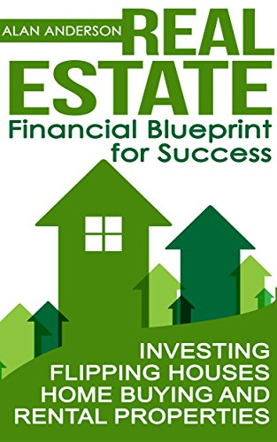Real Estate: Financial Blueprint for Success: Investing, Flipping Houses, Home Buying and Rental Properties (Asset Management, Financial Planning, Real ... Passive Income, Landlord