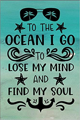 TO THE OCEAN I GO TO LOSE MY MIND AND FIND MY SOUL: TO THE OCEAN I