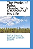 img - for The Works of Rufus Choate: With a Memoir of His Life book / textbook / text book