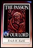 The Passion of Our Lord, Erich H. Kiehl, 0801052866