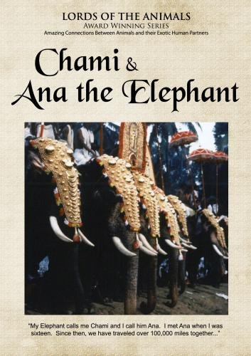 (Lords of the Animals: Chami & Ana the Elephant (College/Institutional Use))