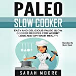 Paleo Slow Cooker: Easy and Delicious Paleo Slow Cooker Recipes for Weight Loss and Optimum Health | Sarah Moore