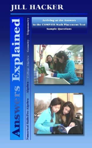 Answers Explained: Arriving at the Answers to the COMPASS Math Placement Test Sample Questions