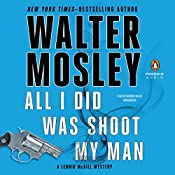 All I Did Was Shoot My Man: A Leonid McGill Mystery, Book 4 | Walter Mosley
