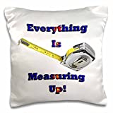 AMansMall Funny Quotes - Tape Measure - Everything is Measuring Up - 16x16 inch Pillow Case (pc_156393_1)