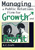 Managing a Public Relations Firm for Growth and Profit, William Winston, Alvin C Croft, 0789001306