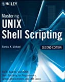 Mastering Unix Shell Scripting: Bash, Bourne, and Korn Shell Scripting for Programmers, System Administrators, and UNIX Gurus 2nd (second) Edition by Michael, Randal K. published by Wiley (2008)