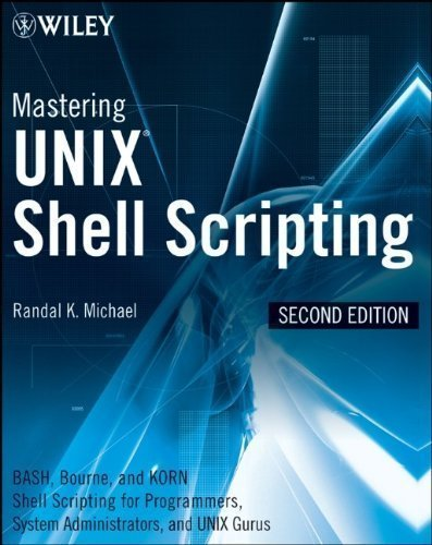 Mastering Unix Shell Scripting: Bash, Bourne, and Korn Shell Scripting for Programmers, System Administrators, and UNIX Gurus 2nd (second) Edition by Michael, Randal K. published by Wiley (2008) by Wiley,2008
