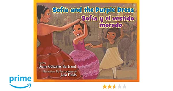 Sofia and the Purple Dress / Sofia Y El Vestido Morado (English and Spanish Edition): Diane Gonzales Bertrand, Lisa Fields: 9781558857018: Amazon.com: Books