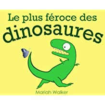 Le plus féroce des dinosaures (French Edition)